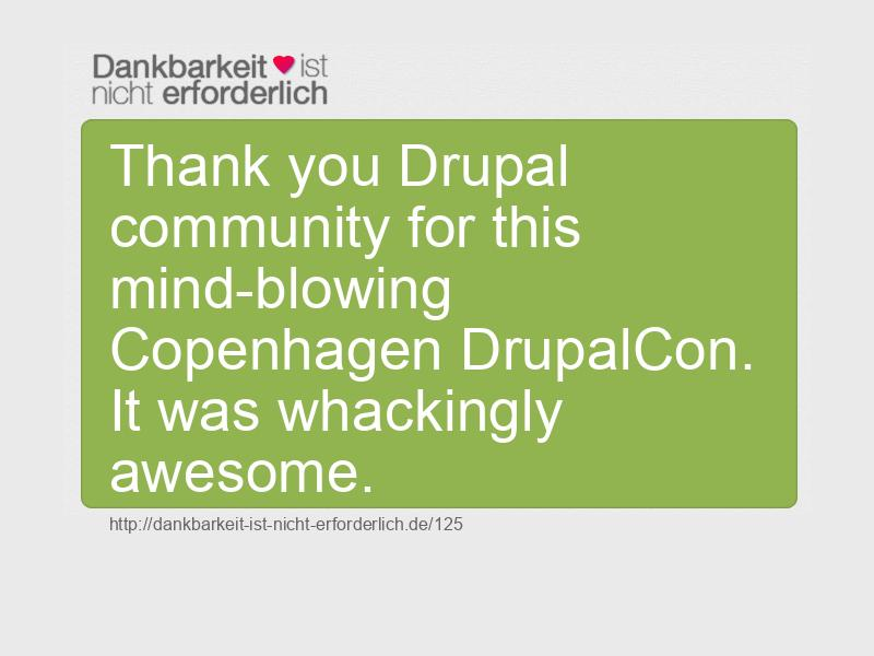 Thank you Drupal community for this mind-blowing Copenhagen DrupalCon. It was whackingly awesome.